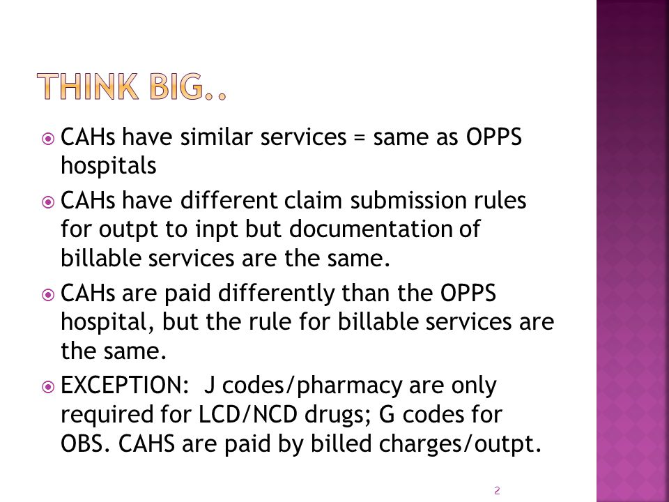 Think Big.. CAHs have similar services = same as OPPS hospitals