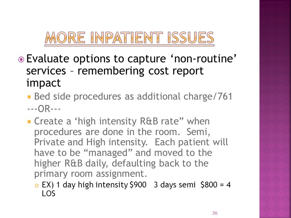 More Inpatient Issues Evaluate options to capture 'non-routine' services – remembering cost report impact.