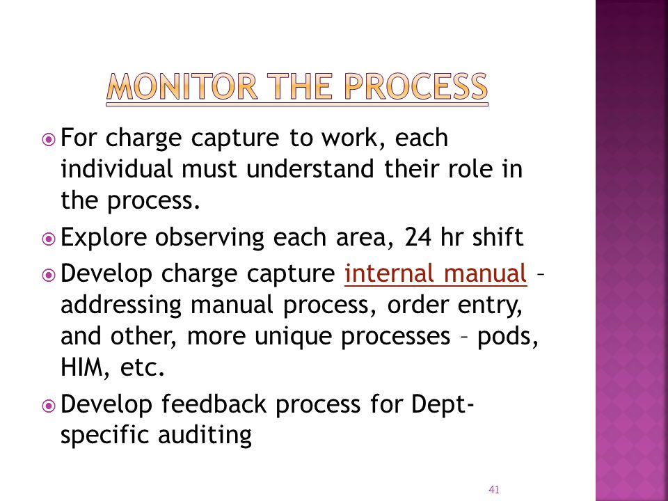 Monitor the process For charge capture to work, each individual must understand their role in the process.