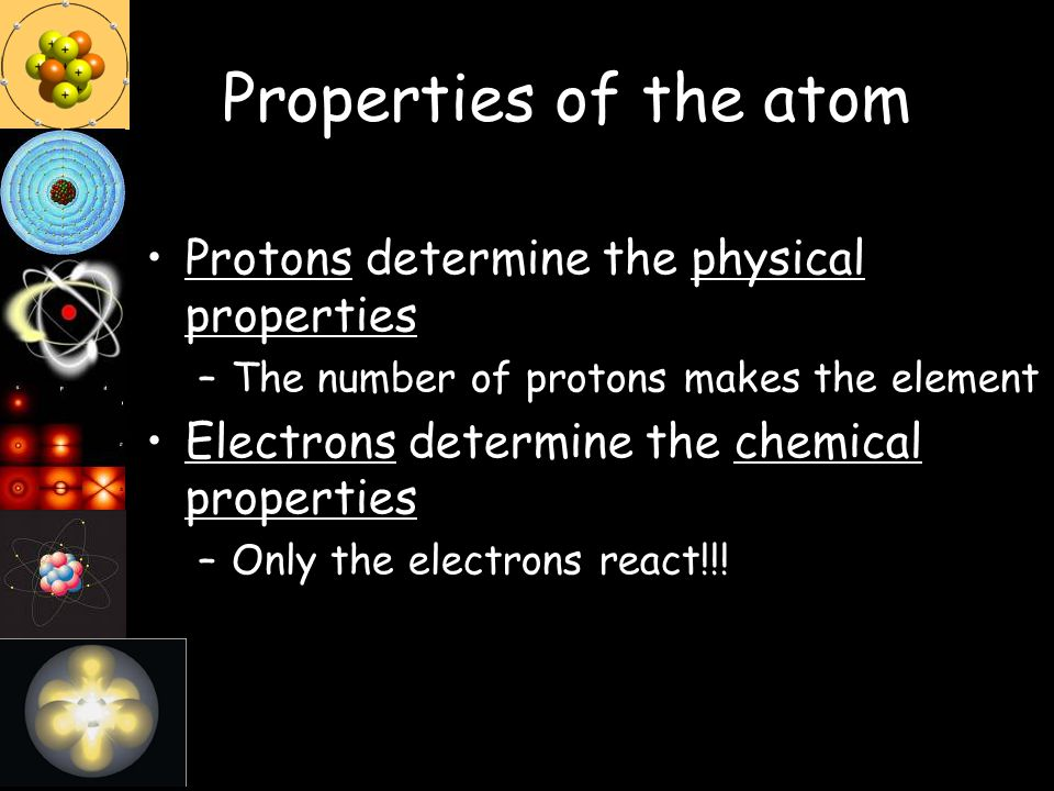Properties of the atom Protons determine the physical properties