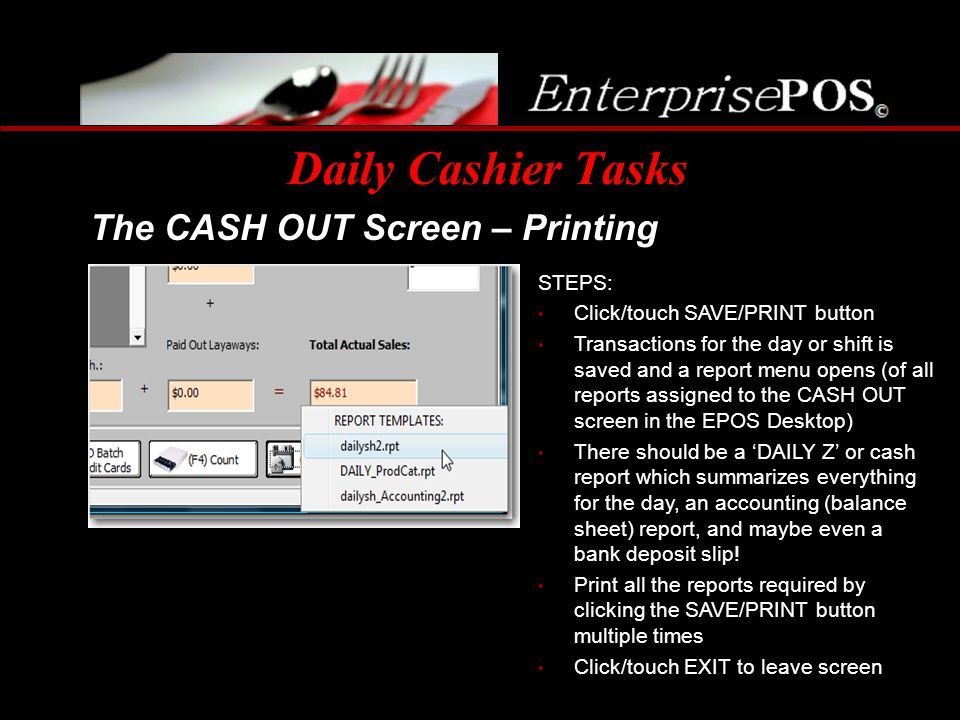 Daily Cashier Tasks The CASH OUT Screen – Printing STEPS: