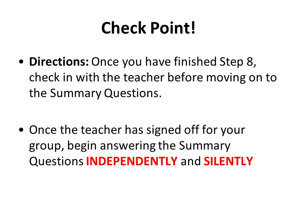Check Point! Directions: Once you have finished Step 8, check in with the teacher before moving on to the Summary Questions.