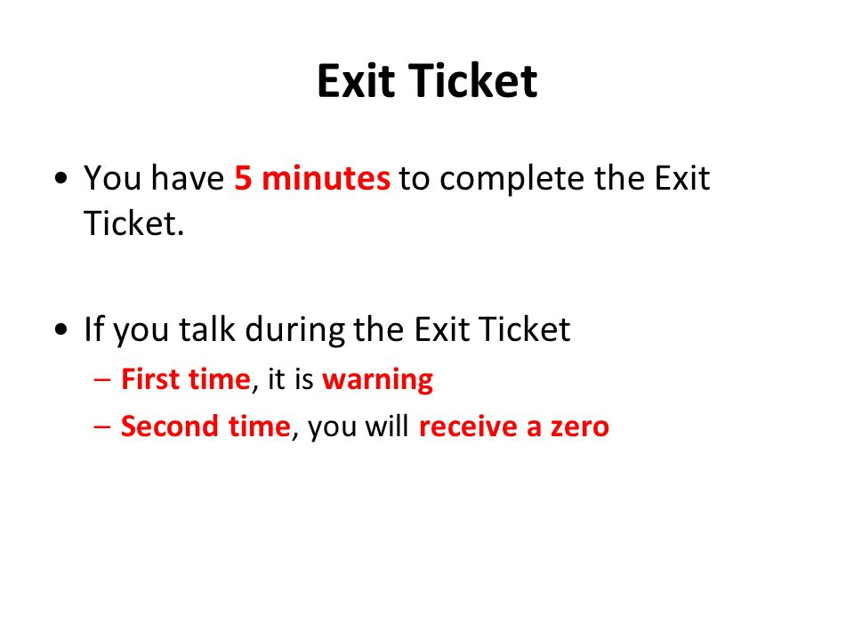 Exit Ticket You have 5 minutes to complete the Exit Ticket.