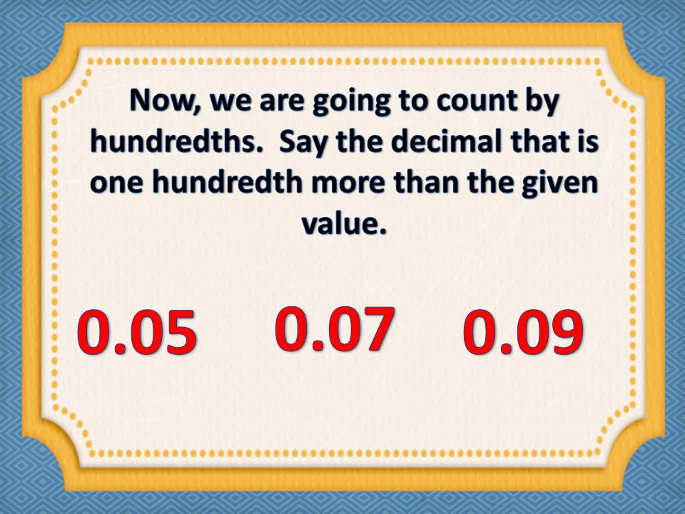 Now, we are going to count by hundredths
