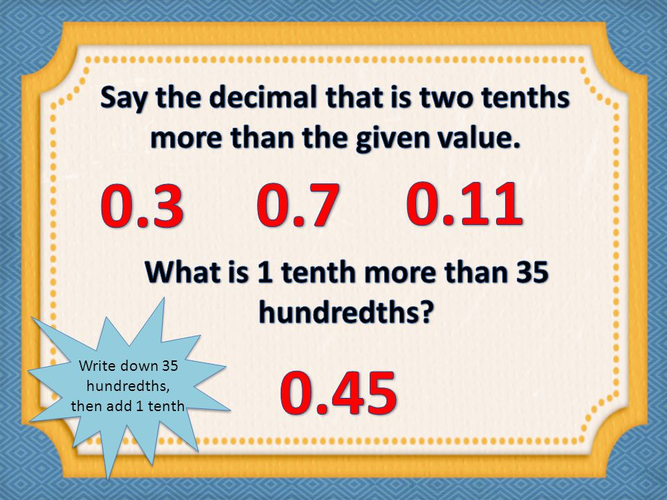 Say the decimal that is two tenths more than the given value.