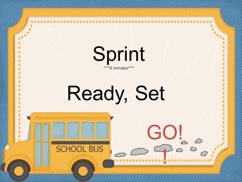 Sprint ****8 minutes**** Ready, Set GO!!