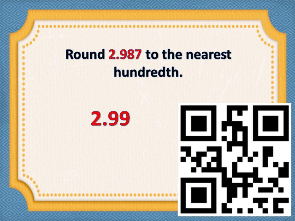 Round 2.987 to the nearest hundredth.