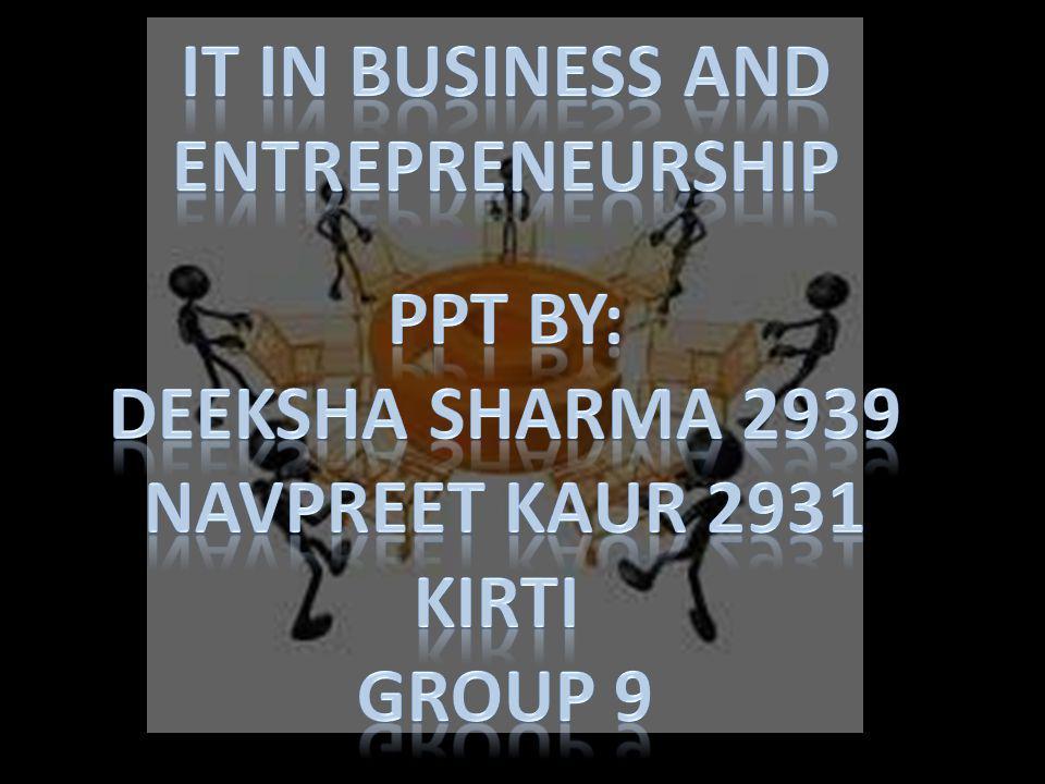 IT in Business and entrepreneurship PPt by: Deeksha sharma 2939 Navpreet kaur 2931 Kirti Group 9