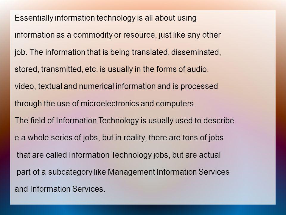 Essentially information technology is all about using