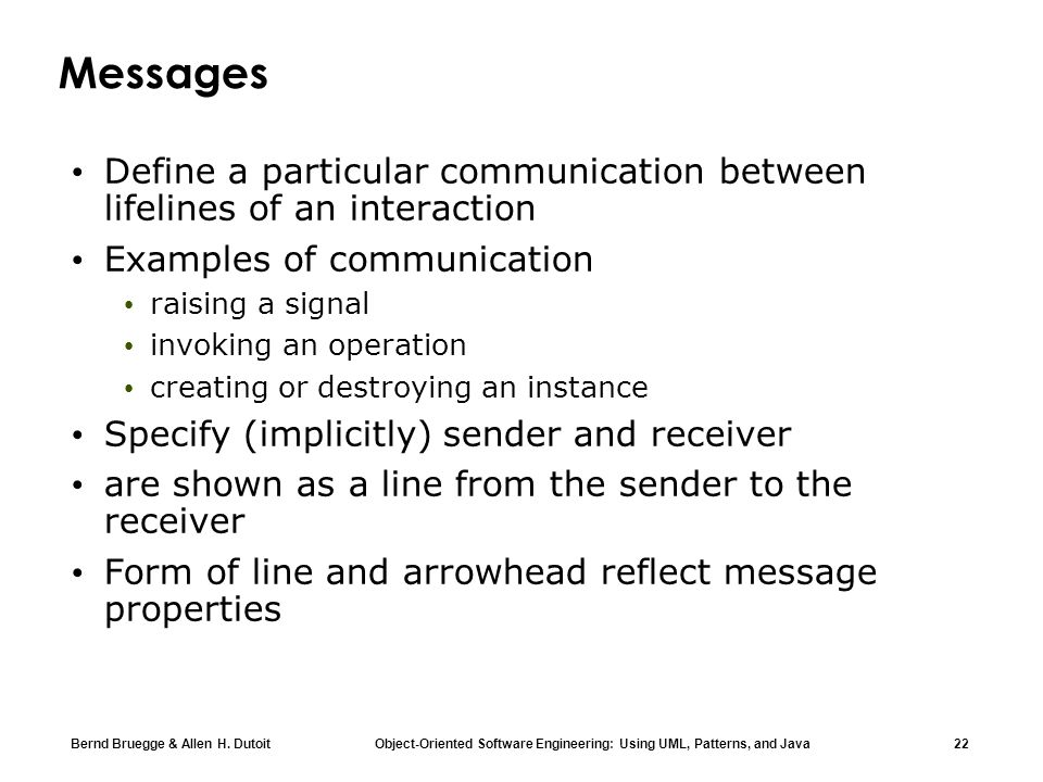 Messages Define a particular communication between lifelines of an interaction. Examples of communication.