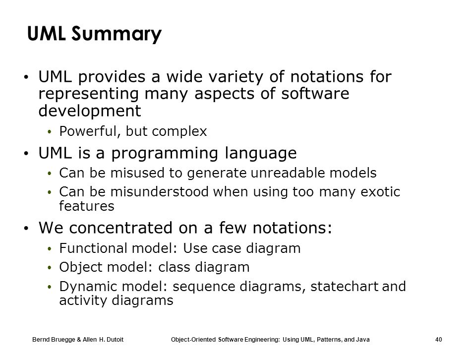 UML Summary UML provides a wide variety of notations for representing many aspects of software development.