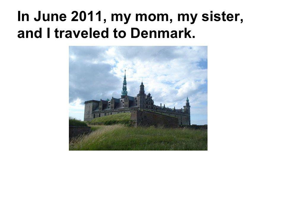 In June 2011, my mom, my sister, and I traveled to Denmark.