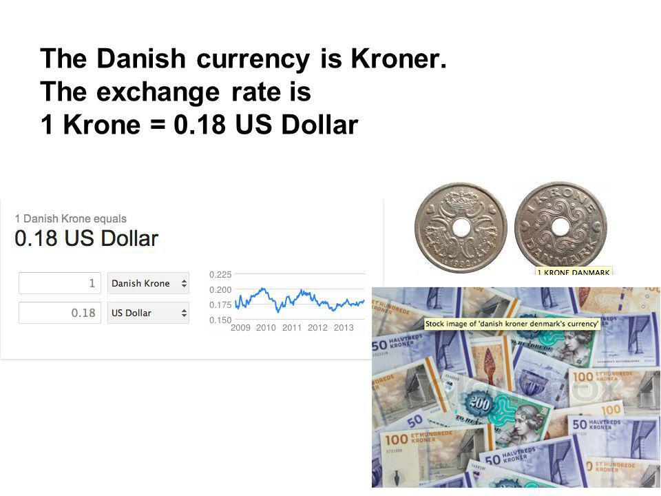 The Danish currency is Kroner.