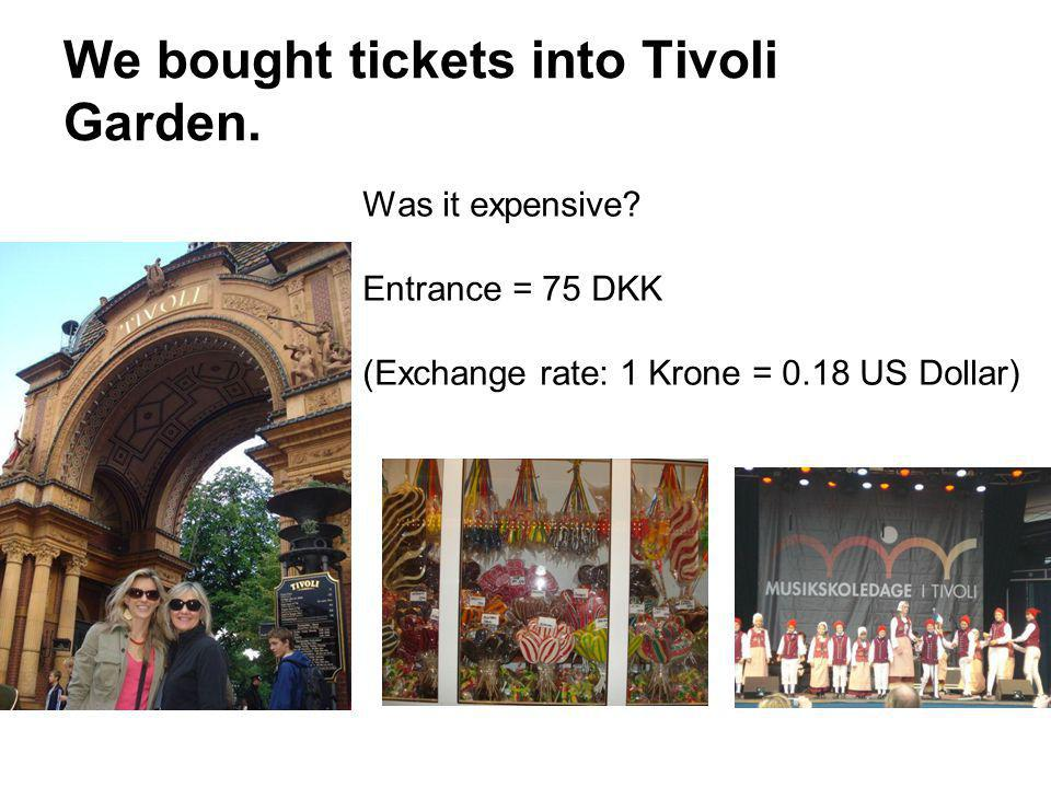 We bought tickets into Tivoli Garden.
