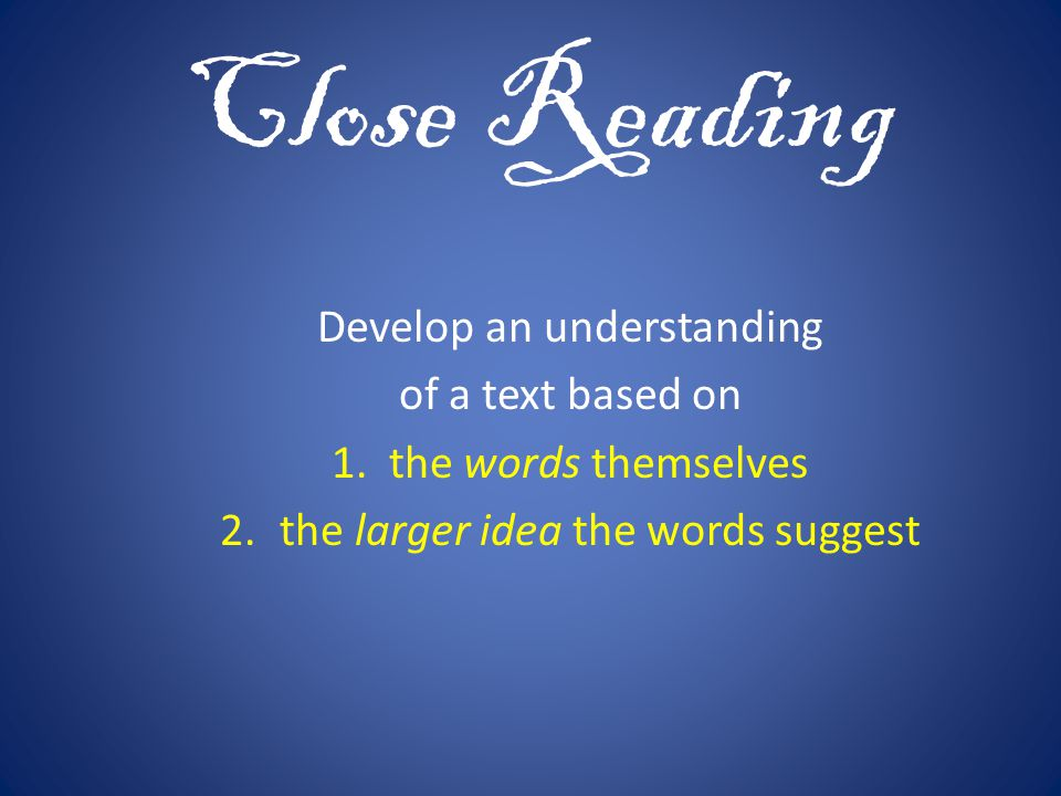 Close Reading Develop an understanding of a text based on