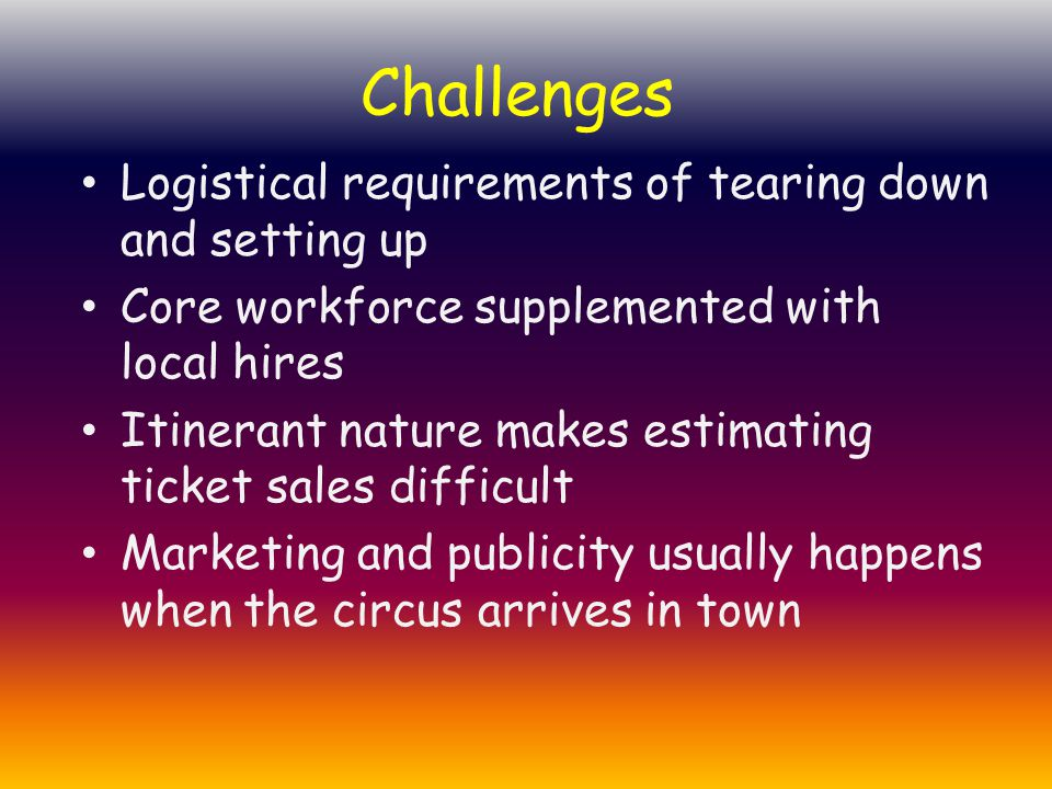 Challenges Logistical requirements of tearing down and setting up