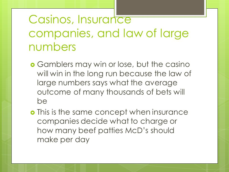 Casinos, Insurance companies, and law of large numbers