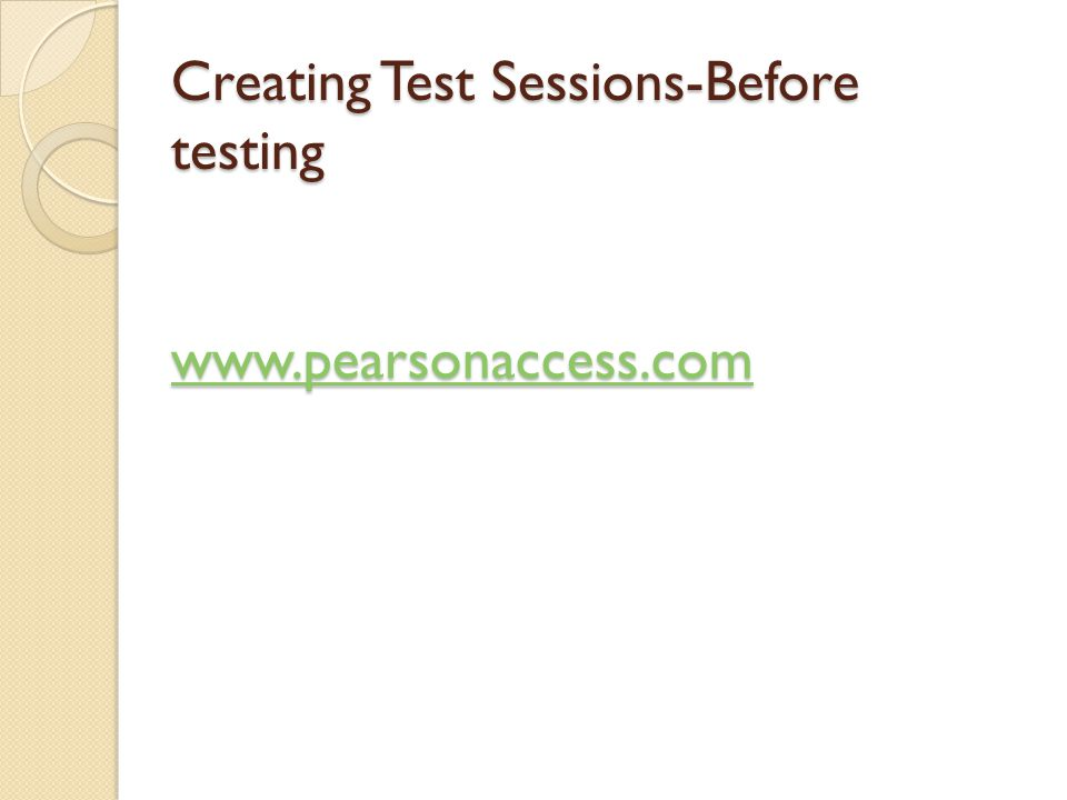 Creating Test Sessions-Before testing www.pearsonaccess.com