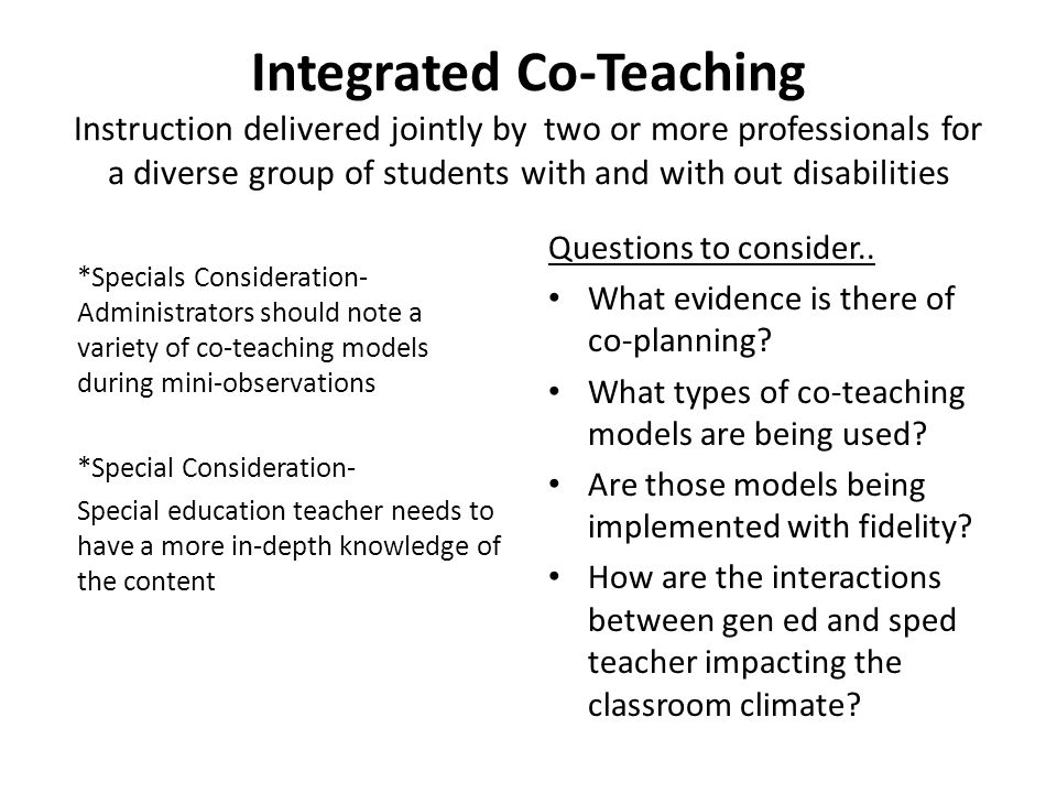 Integrated Co-Teaching Instruction delivered jointly by two or more professionals for a diverse group of students with and with out disabilities