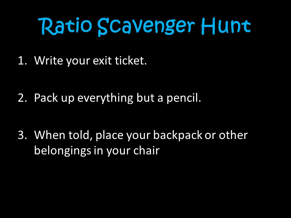 Ratio Scavenger Hunt Write your exit ticket.