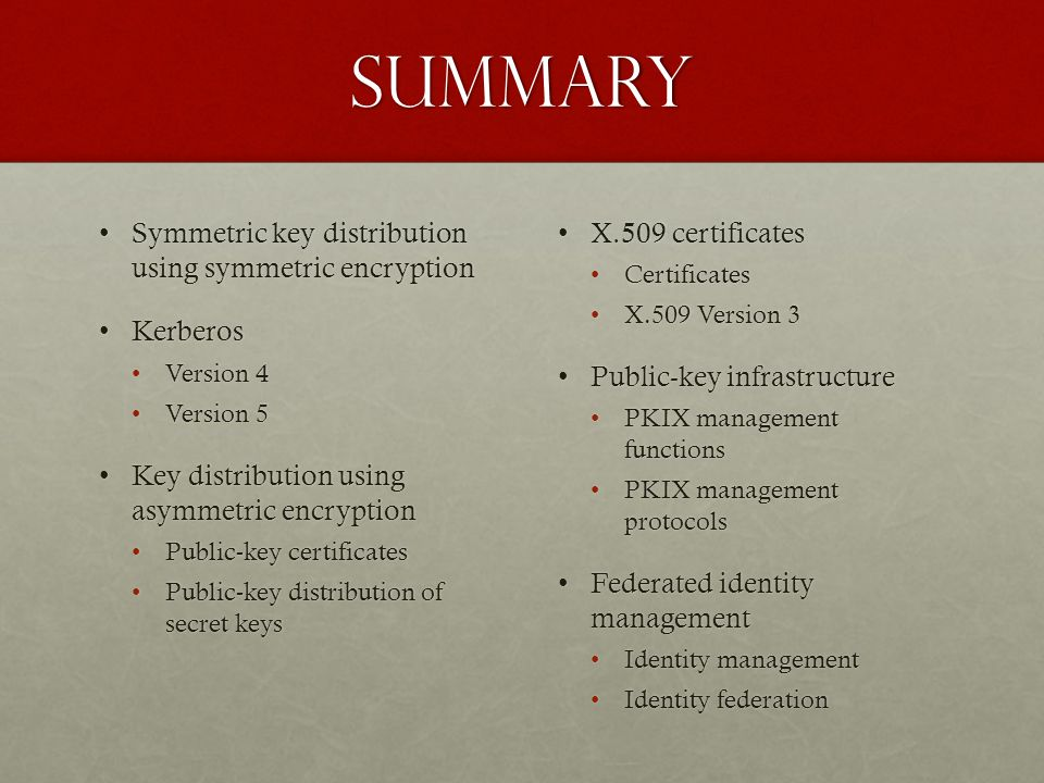 Summary Symmetric key distribution using symmetric encryption Kerberos