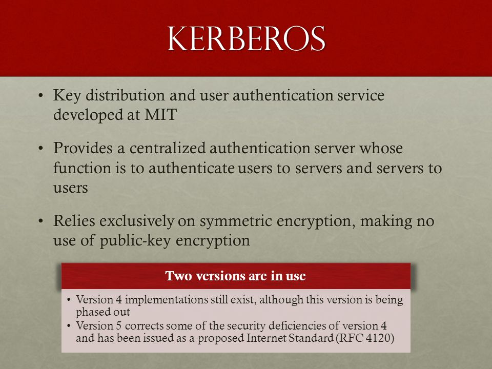 Kerberos Key distribution and user authentication service developed at MIT.