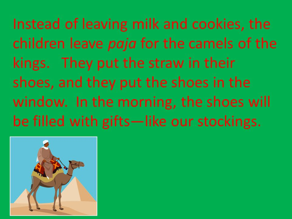 Instead of leaving milk and cookies, the children leave paja for the camels of the kings.