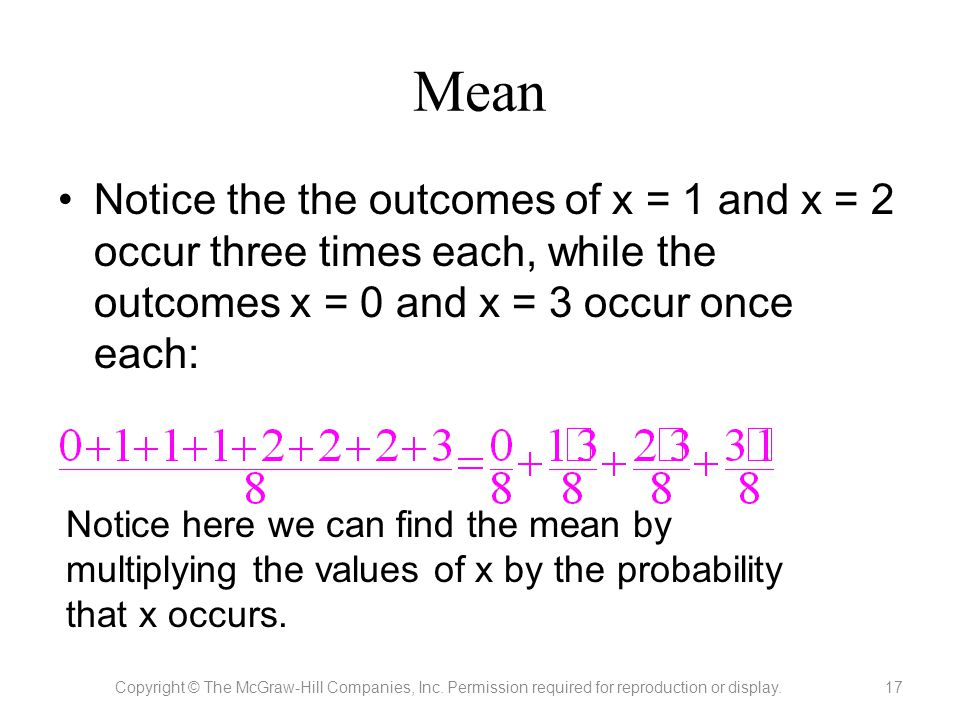 Mean Notice the the outcomes of x = 1 and x = 2 occur three times each, while the outcomes x = 0 and x = 3 occur once each: