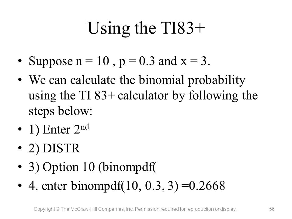 Using the TI83+ Suppose n = 10 , p = 0.3 and x = 3.