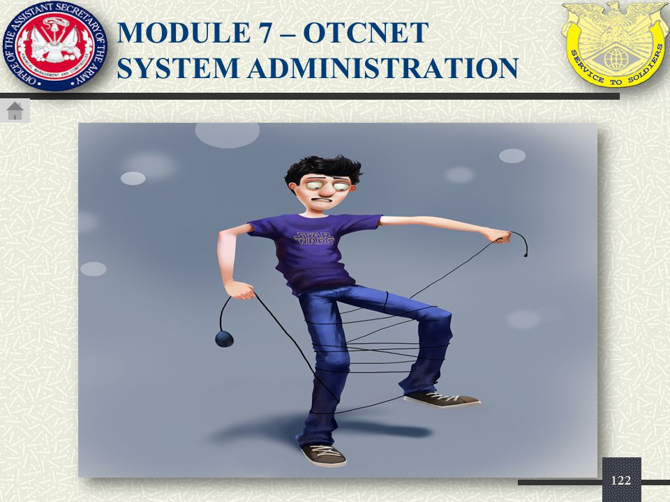 MODULE 7 – OTCnet SYSTEM ADMINISTRATION