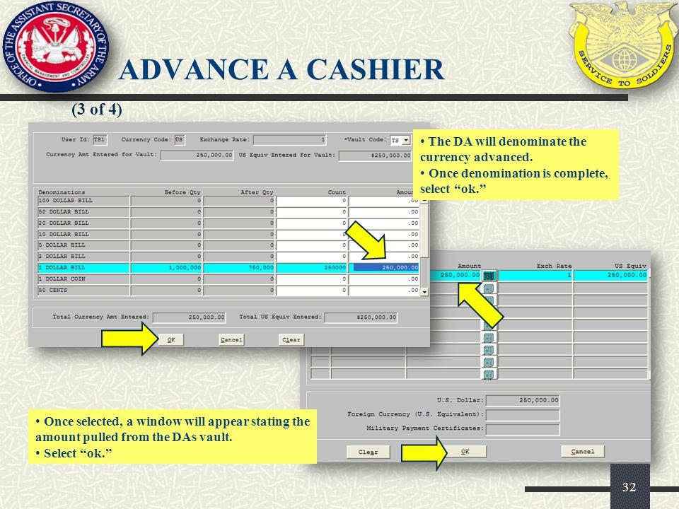 ADVANCE A CASHIER (3 of 4) The DA will denominate the