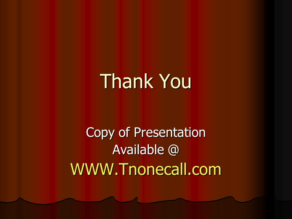 Copy of Presentation Available @ WWW.Tnonecall.com