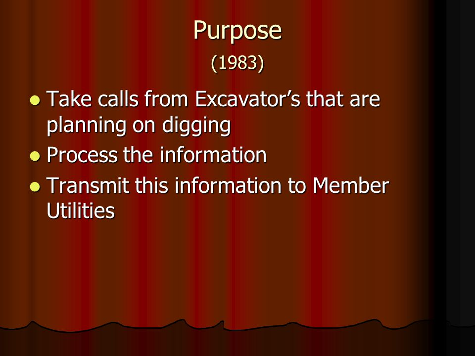 Purpose (1983) Take calls from Excavator's that are planning on digging.