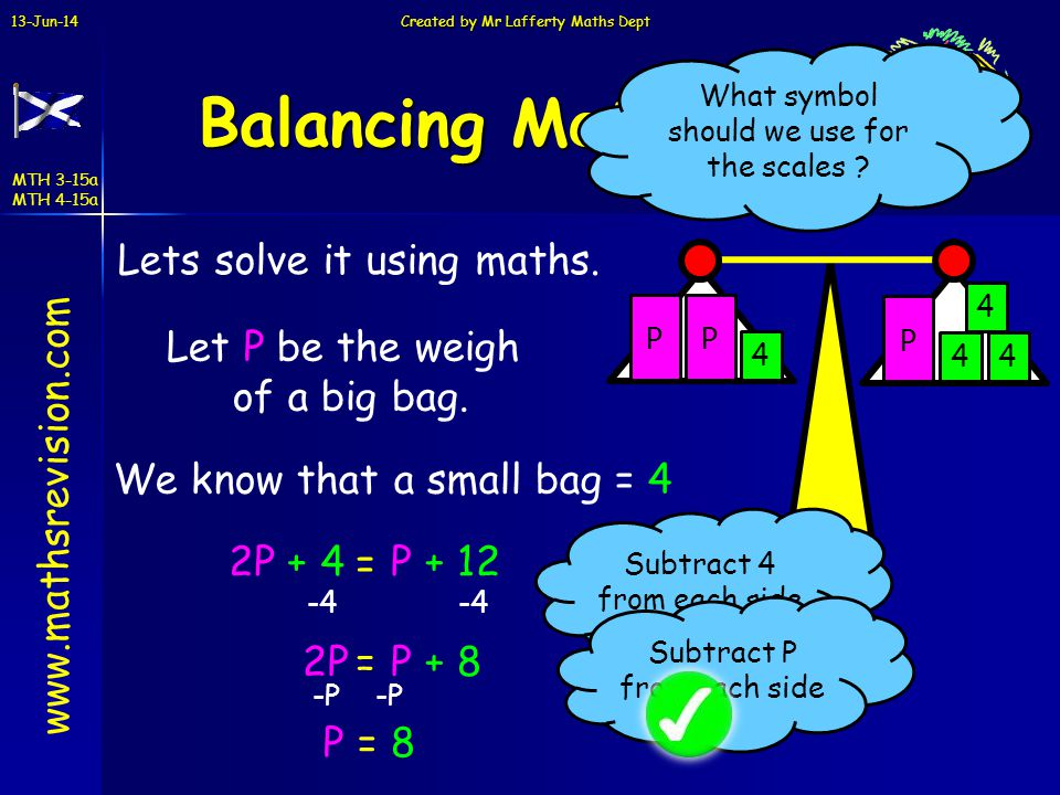 Balancing Method Lets solve it using maths. Let P be the weigh