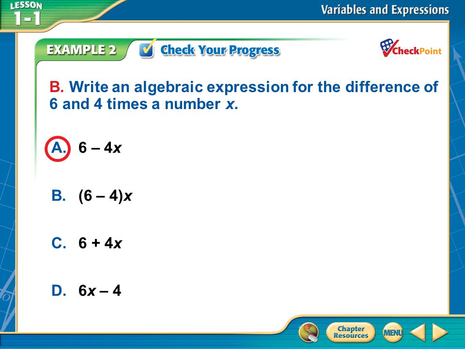 B. Write an algebraic expression for the difference of 6 and 4 times a number x.