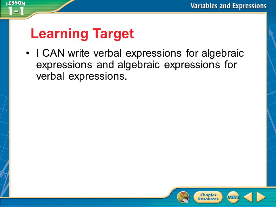 Learning Target I CAN write verbal expressions for algebraic expressions and algebraic expressions for verbal expressions.
