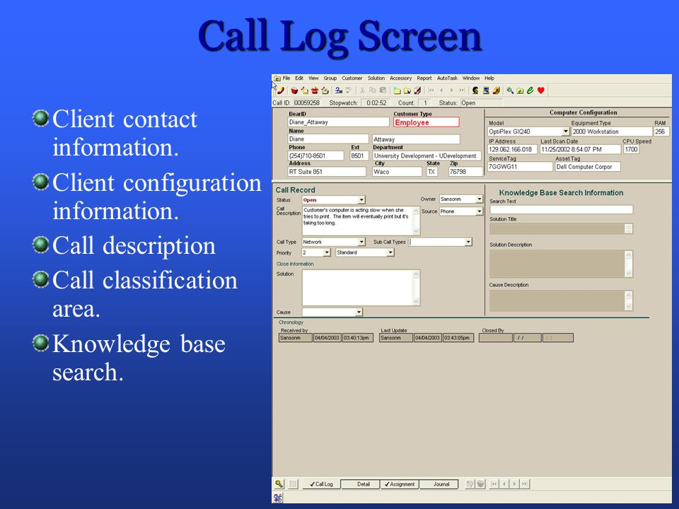Call Log Screen Client contact information. Client configuration information. Call description.