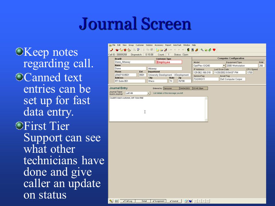 Journal Screen Keep notes regarding call.