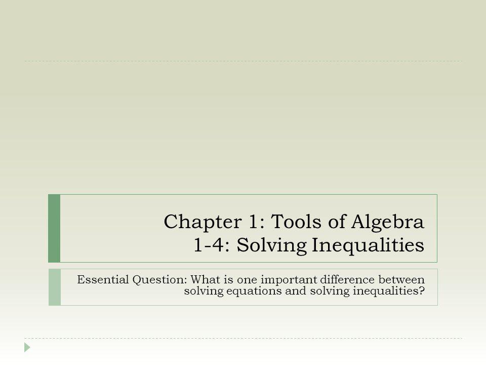 Chapter 1: Tools of Algebra 1-4: Solving Inequalities