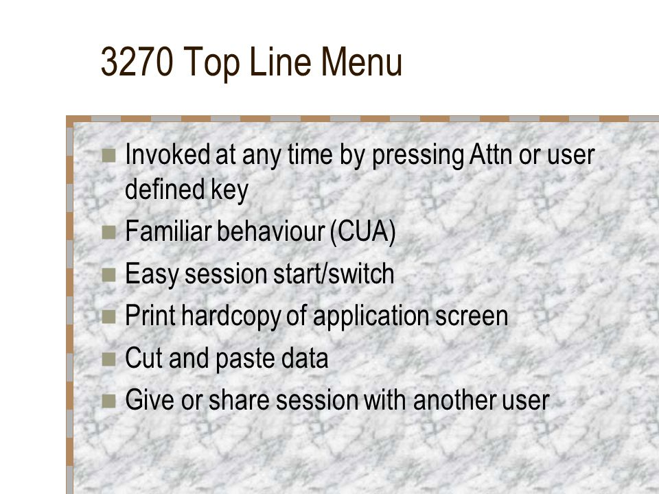 3270 Top Line Menu Invoked at any time by pressing Attn or user defined key. Familiar behaviour (CUA)