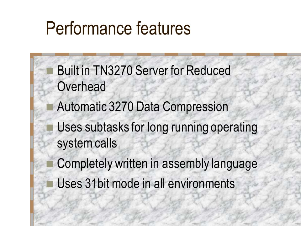 Performance features Built in TN3270 Server for Reduced Overhead