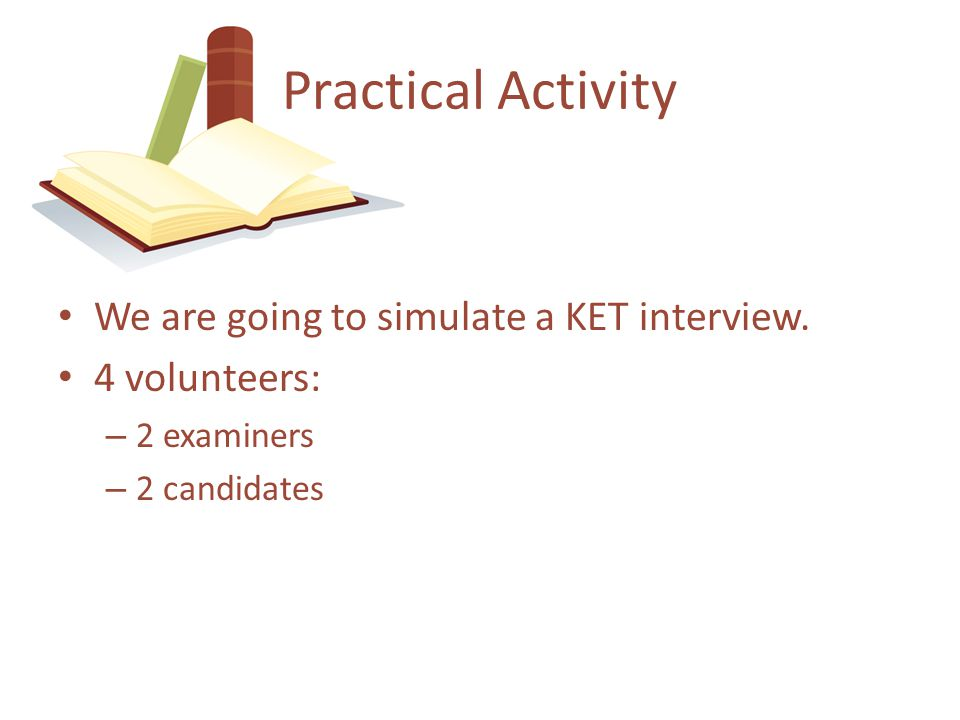 Practical Activity We are going to simulate a KET interview.