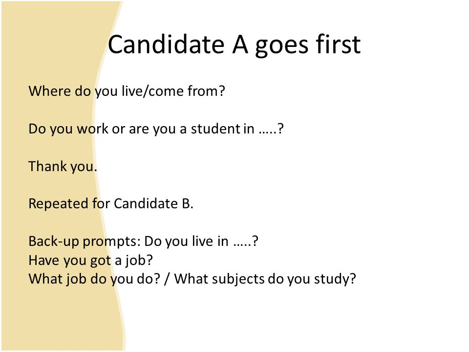 Candidate A goes first Where do you live/come from
