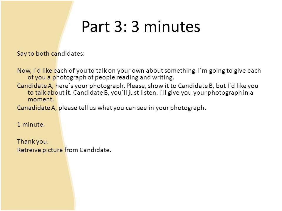 Part 3: 3 minutes Say to both candidates: