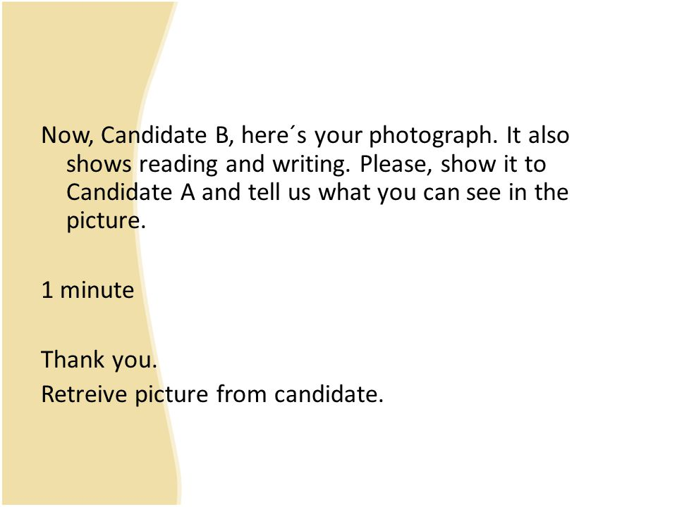 Now, Candidate B, here´s your photograph
