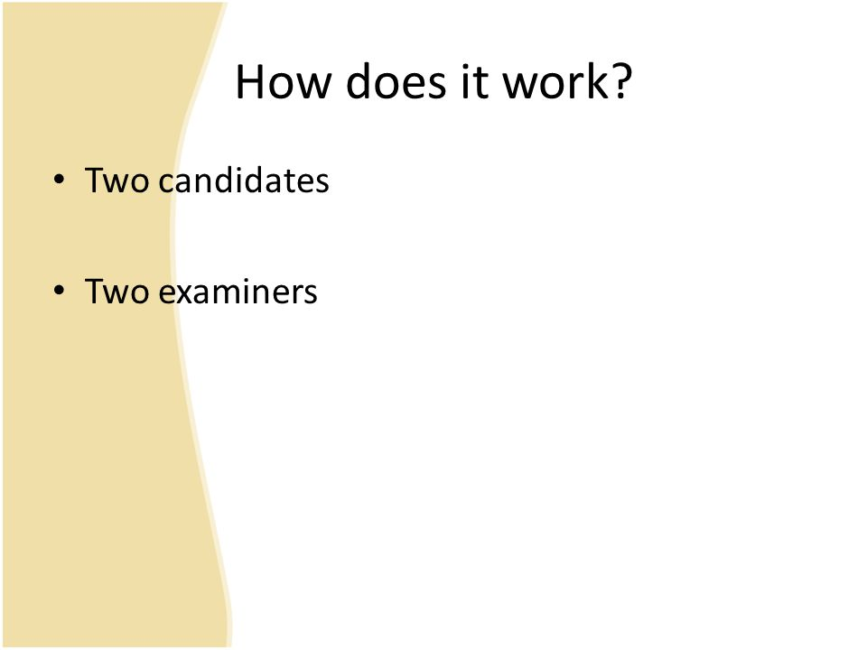 How does it work Two candidates Two examiners