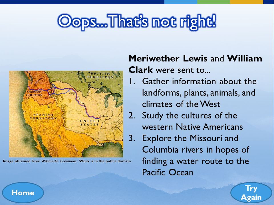 Oops... That's not right! Meriwether Lewis and William Clark were sent to...