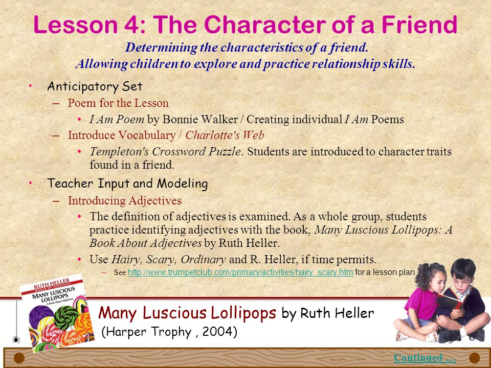 Lesson 4: The Character of a Friend Determining the characteristics of a friend. Allowing children to explore and practice relationship skills.