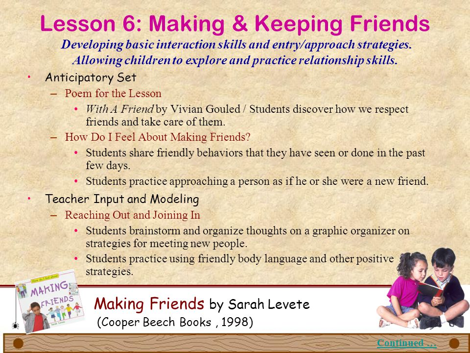 Lesson 6: Making & Keeping Friends Developing basic interaction skills and entry/approach strategies. Allowing children to explore and practice relationship skills.