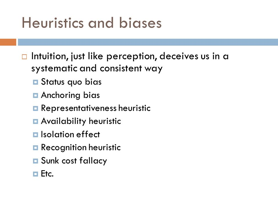 Heuristics and biases Intuition, just like perception, deceives us in a systematic and consistent way.